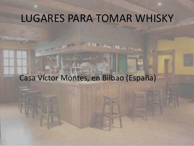 LUGARES PARA TOMAR WHISKYCasa Víctor Montes, en Bilbao (España)