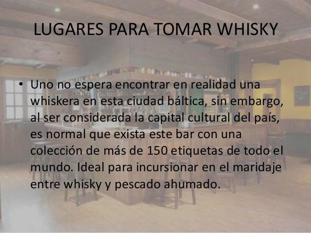 LUGARES PARA TOMAR WHISKY• Uno no espera encontrar en realidad una  whiskera en esta ciudad báltica, sin embargo,  al ser ...