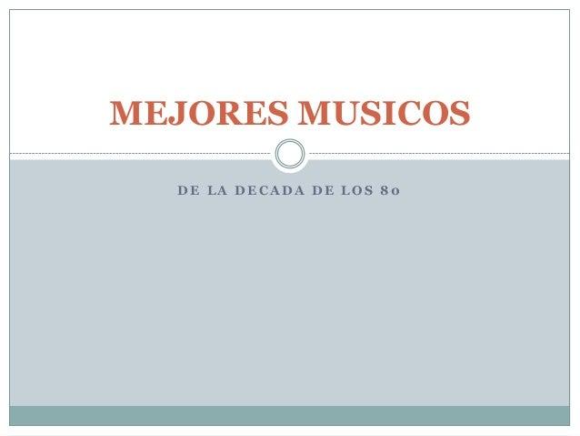 MEJORES MUSICOS  DE LA DECADA DE LOS 80