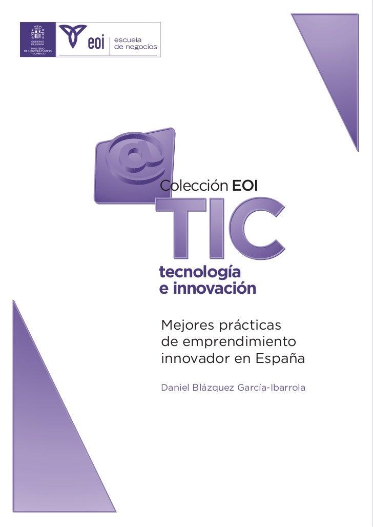 Colección EOI    TIC tecnología e innovación  Mejores prácticas de emprendimiento innovador en España  Daniel Blázquez Gar...