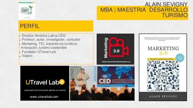 ALAIN SEVIGNY MBA | MAESTRIA DESARROLLO TURISMO PERFIL Director América Latina CED Profesor, autor, investigador, consulto...