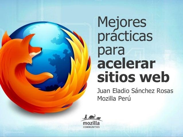Mejoresprácticasparaacelerarsitios webJuan Eladio Sánchez RosasMozilla Perú