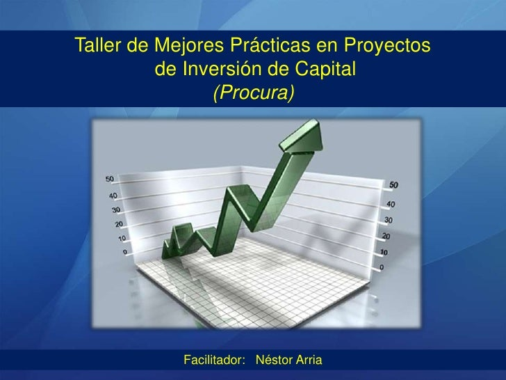 Taller de Mejores Prácticas en Proyectos          de Inversión de Capital                (Procura)            Facilitador:...