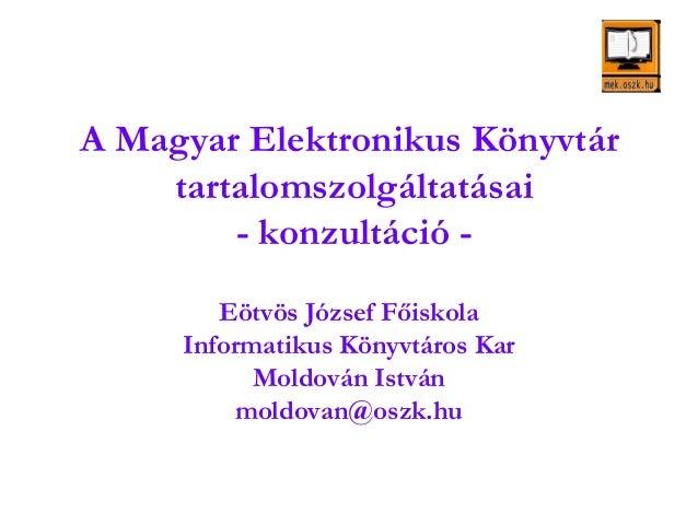 A Magyar Elektronikus Könyvtár tartalomszolgáltatásai - konzultáció - Eötvös József Főiskola Informatikus Könyvtáros Kar M...
