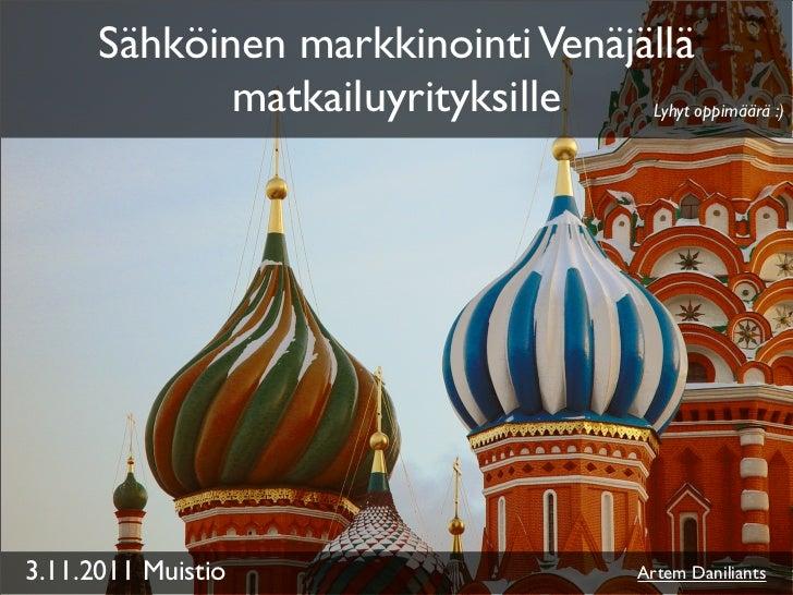 Sähköinen markkinointi Venäjällä             matkailuyrityksille   Lyhyt oppimäärä :)3.11.2011 Muistio                    ...