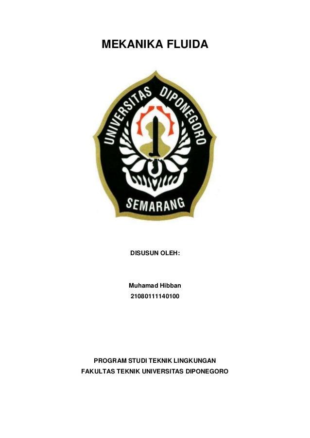 MEKANIKA FLUIDA DISUSUN OLEH: Muhamad Hibban 21080111140100 PROGRAM STUDI TEKNIK LINGKUNGAN FAKULTAS TEKNIK UNIVERSITAS DI...