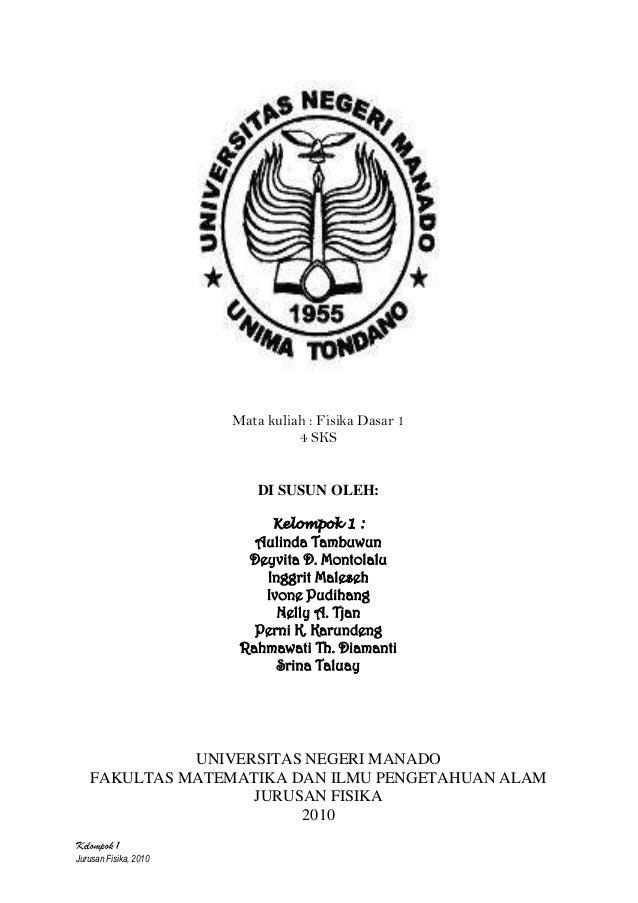 Kelompok 1 Jurusan Fisika, 2010 Mata kuliah : Fisika Dasar 1 4 SKS DI SUSUN OLEH: Kelompok 1 : Aulinda Tambuwun Deyvita D....