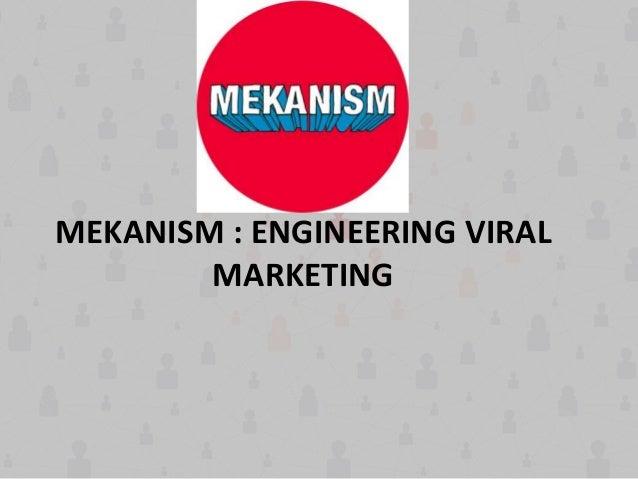 MEKANISM : ENGINEERING VIRAL MARKETING