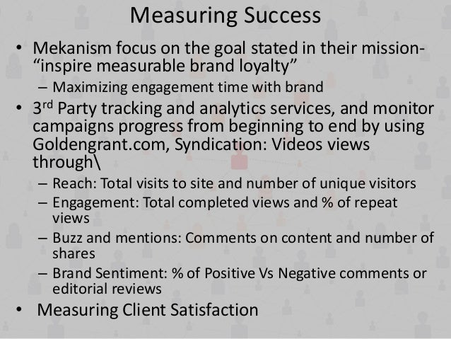 """Measuring Success • Mekanism focus on the goal stated in their mission- """"inspire measurable brand loyalty"""" – Maximizing en..."""