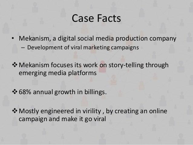 Case Facts • Mekanism, a digital social media production company – Development of viral marketing campaigns Mekanism focu...
