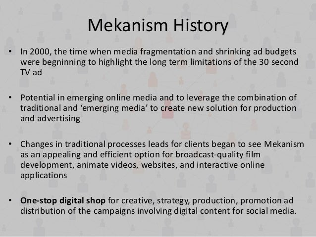 Mekanism History • In 2000, the time when media fragmentation and shrinking ad budgets were begninning to highlight the lo...