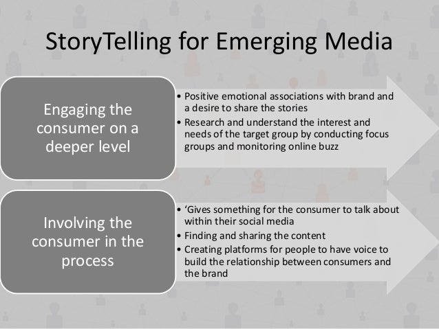 StoryTelling for Emerging Media • Positive emotional associations with brand and a desire to share the stories • Research ...