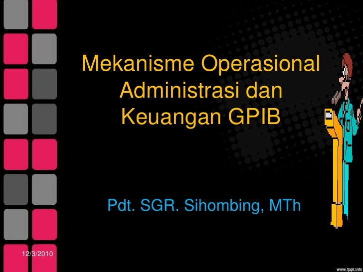 MekanismeOperasionalAdministrasidanKeuangan GPIB<br />Pdt. SGR. Sihombing, MTh<br />11/20/2010<br />