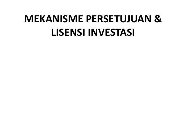 MEKANISME PERSETUJUAN & LISENSI INVESTASI