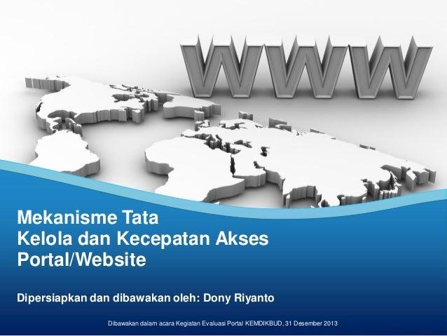 Mekanisme Tata Kelola dan Kecepatan Akses Portal/Website Dipersiapkan dan dibawakan oleh: Dony Riyanto Dibawakan dalam aca...