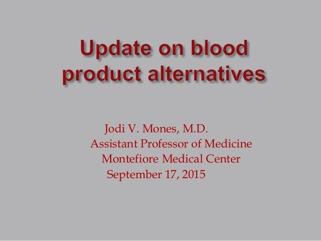 Jodi V. Mones, M.D. Assistant Professor of Medicine Montefiore Medical Center September 17, 2015