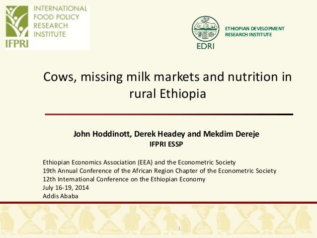 ETHIOPIAN DEVELOPMENT RESEARCH INSTITUTE Cows, missing milk markets and nutrition in rural Ethiopia John Hoddinott, Derek ...