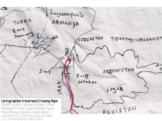 Cartographies traverses/Crossing Maps Fabien Fischer, Lauriane Houbey, Sarah Mekdjian ET Anne-Laure Amilhat-Szary, Marie M...