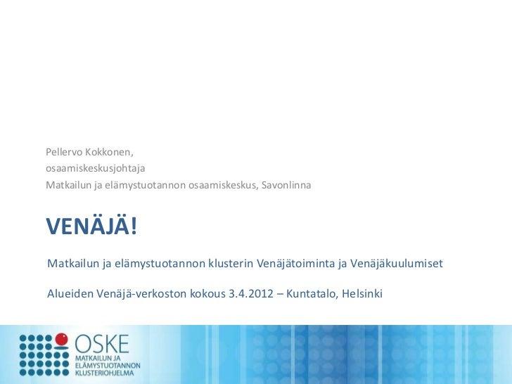 Pellervo Kokkonen,osaamiskeskusjohtajaMatkailun ja elämystuotannon osaamiskeskus, SavonlinnaVENÄJÄ!Matkailun ja elämystuot...