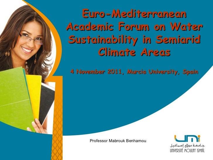 Professor Mabrouk Benhamou Euro-Mediterranean Academic Forum on Water Sustainability in Semiarid Climate Areas 4 November ...