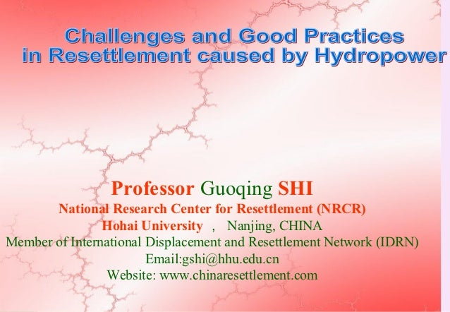 Professor Guoqing SHI       National Research Center for Resettlement (NRCR)                Hohai University , Nanjing, CH...