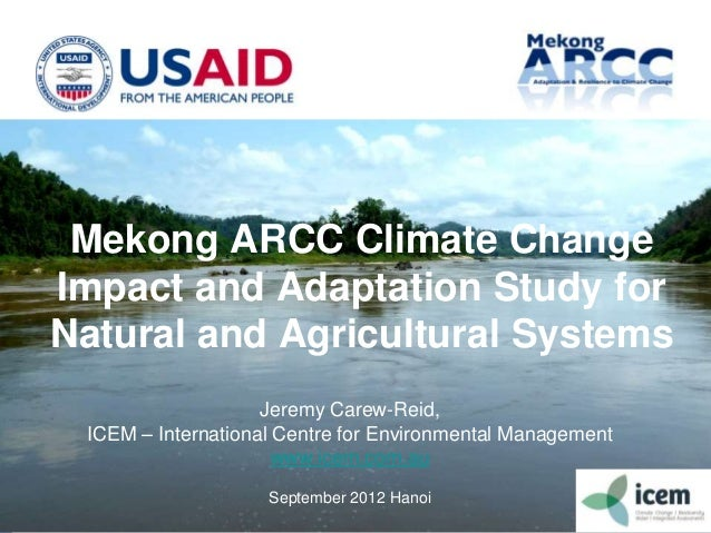 Mekong ARCC Climate Change Impact and Adaptation Study for Natural and Agricultural Systems Jeremy Carew-Reid, ICEM – Inte...