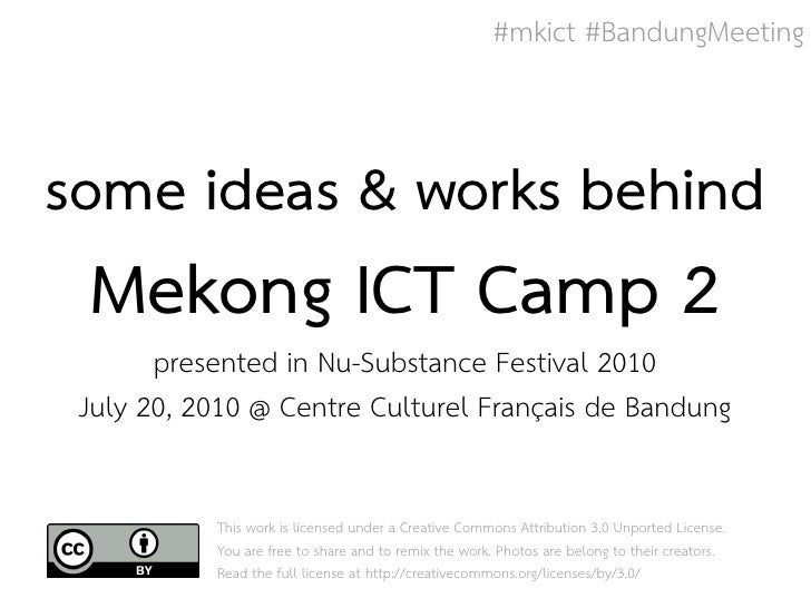 #mkict #BandungMeeting    some ideas & works behind  Mekong ICT Camp 2        presented in Nu-Substance Festival 2010  Jul...
