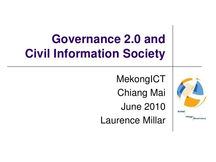 Governance 2.0 and Civil Information Society<br />MekongICT<br />Chiang Mai<br />June 2010<br />Laurence Millar<br />