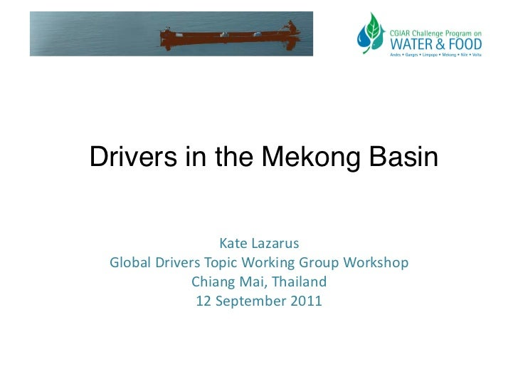 Drivers in the Mekong Basin!                        Kate Lazarus   Global Drivers Topic Working Group Work...