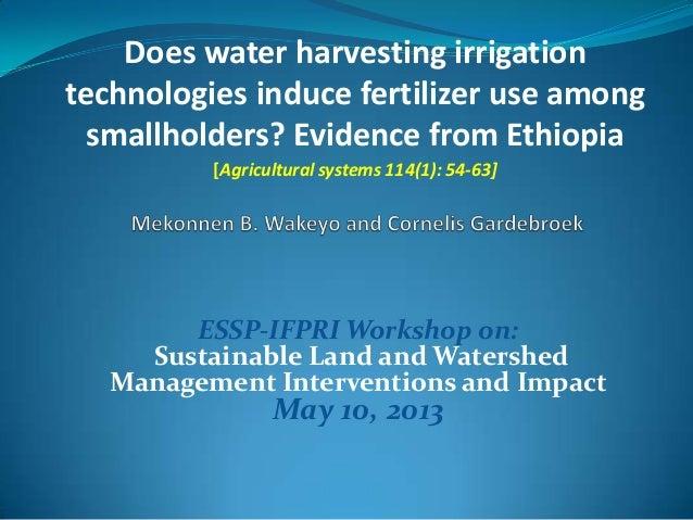 Does water harvesting irrigationtechnologies induce fertilizer use amongsmallholders? Evidence from Ethiopia[Agricultural ...