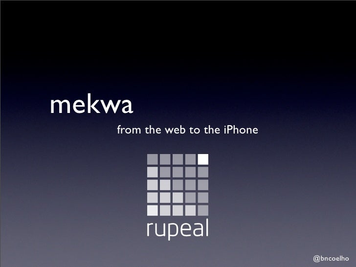mekwa     from the web to the iPhone                                      @bncoelho