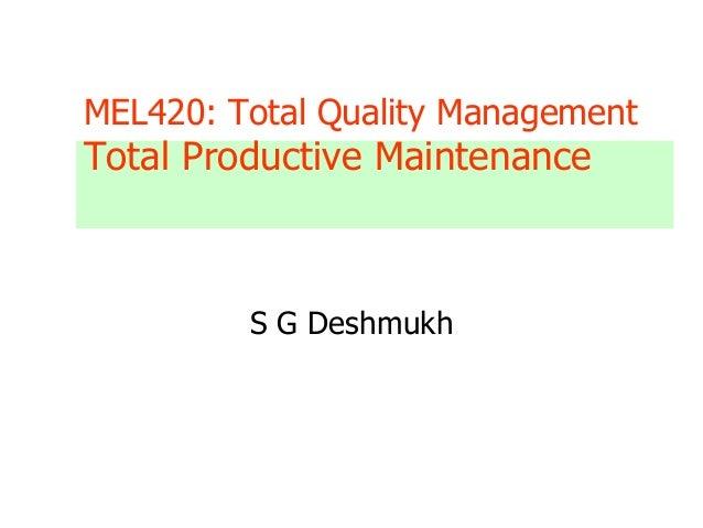 MEL420: Total Quality Management Total Productive Maintenance S G Deshmukh