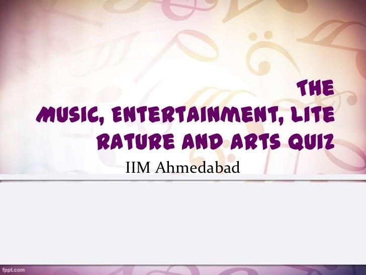 TheMusic, Entertainment, Lite     rature and Arts Quiz       IIM Ahmedabad