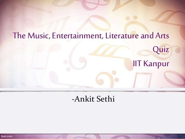 The Music,Entertainment,Literatureand Arts Quiz IITKanpur -Ankit Sethi