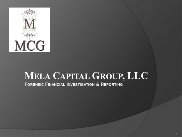Mela Capital Group, LLC<br />Forensic Financial Investigation & Reporting<br />1<br />
