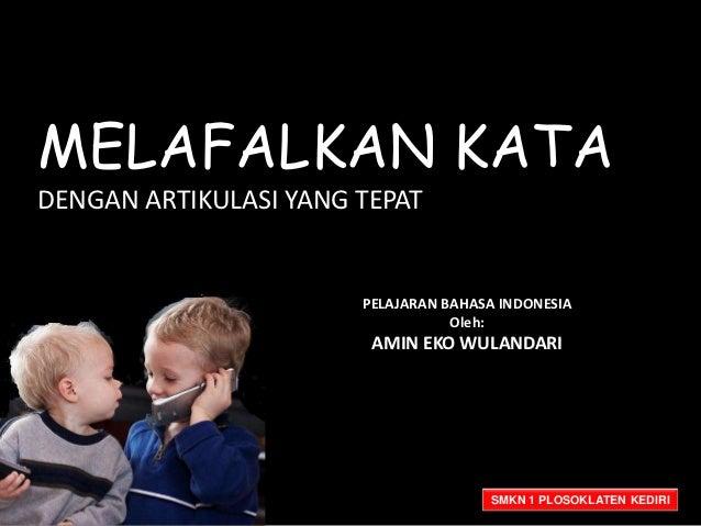MELAFALKAN KATADENGAN ARTIKULASI YANG TEPAT                       PELAJARAN BAHASA INDONESIA                              ...