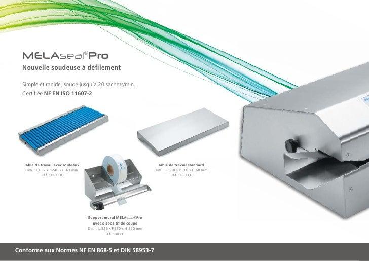 MELAseal®Pro  Nouvelle soudeuse à défilement  Simple et rapide, soude jusqu'à 20 sachets/min.  Certifiée NF EN ISO 11607-2...