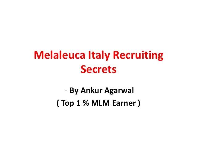 Melaleuca Italy Recruiting        Secrets       - By Ankur Agarwal    ( Top 1 % MLM Earner )