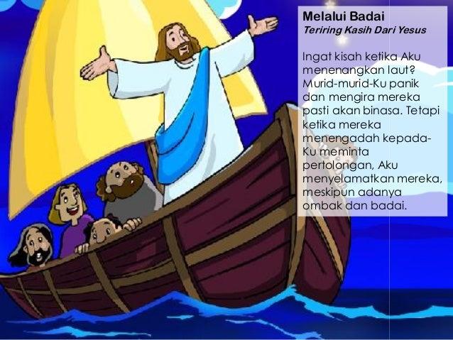 Melalui Badai Teriring Kasih Dari Yesus Ingat kisah ketika Aku menenangkan laut? Murid-murid-Ku panik dan mengira mereka p...