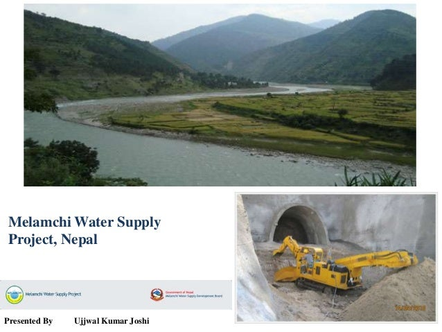 Melamchi Water Supply Project, Nepal  Presented By  Ujjwal Kumar Joshi