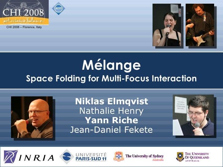 Mélange Space Folding for Multi-Focus Interaction Niklas Elmqvist Nathalie Henry Yann Riche Jean-Daniel Fekete CHI 2008 – ...