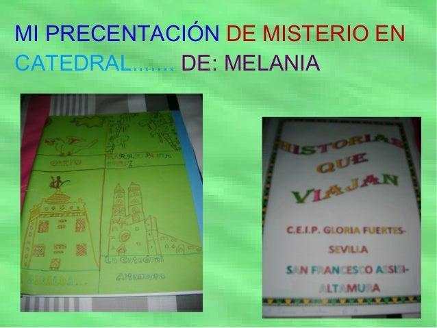 MI PRECENTACIÓN DE MISTERIO ENCATEDRAL....... DE: MELANIA