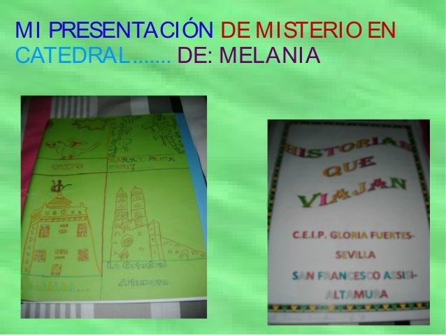 MI PRESENTACIÓN DE MISTERIO ENCATEDRAL....... DE: MELANIA
