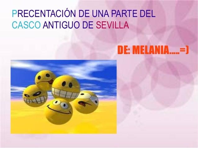 PRECENTACIÓN DE UNA PARTE DELCASCO ANTIGUO DE SEVILLA                     DE: MELANIA.....=)