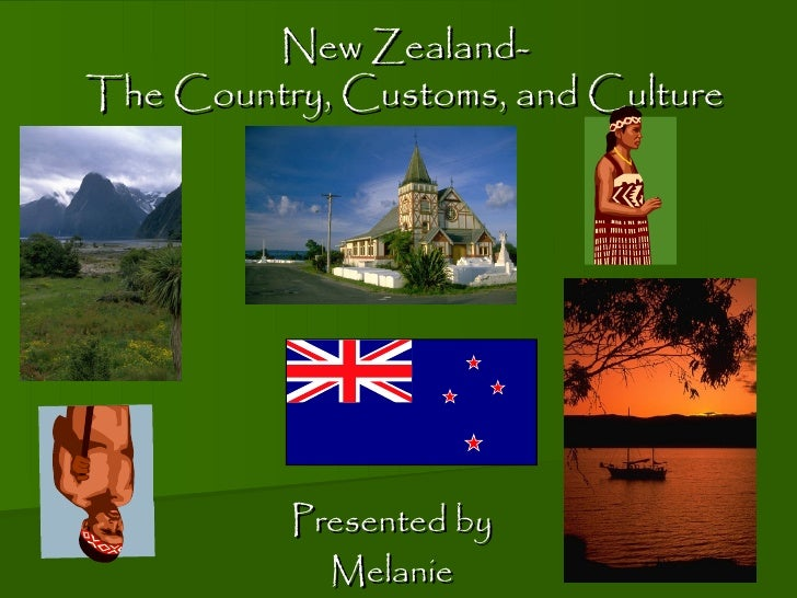 New Zealand-The Country, Customs, and Culture          Presented by            Melanie