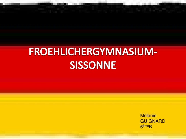 FROEHLICHERGYMNASIUM-SISSONNE<br />Mélanie<br />GUIGNARD       <br />6èmeB                                        <br />