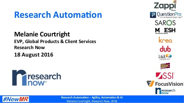 Research  Automa.on  –  Agility,  Automa.on  &  AI   Melanie  Courtright,  Research  Now,  2016   ...