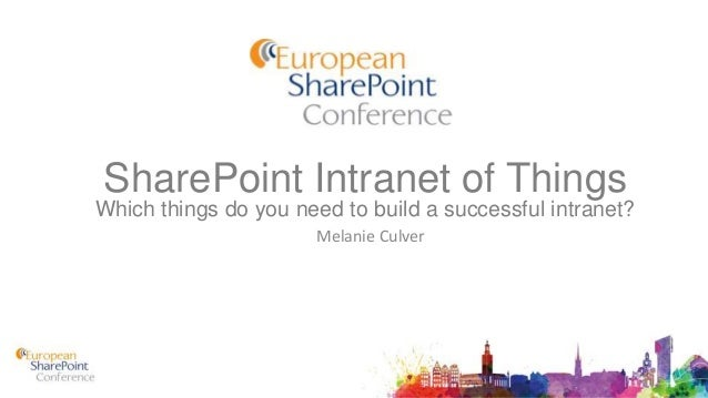 SharePoint Intranet of Things Which things do you need to build a successful intranet? Melanie Culver