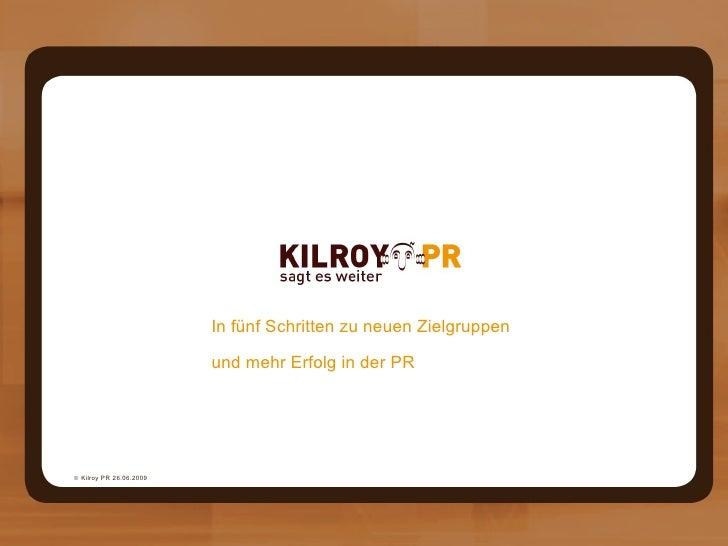    Kilroy PR 26.06.2009 In fünf Schritten zu neuen Zielgruppen  und mehr Erfolg in der PR