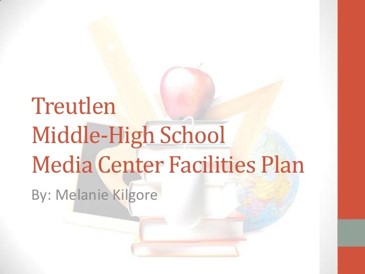 TreutlenMiddle-High SchoolMedia Center Facilities PlanBy: Melanie Kilgore